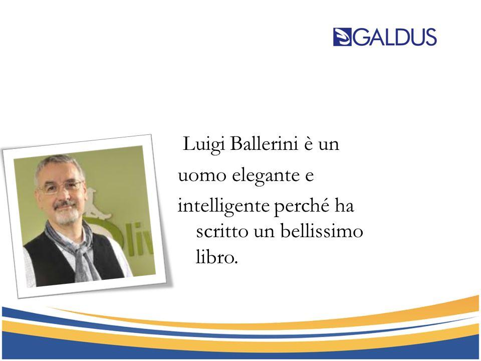 Luigi Ballerini è un uomo elegante e intelligente perché ha scritto un bellissimo libro.
