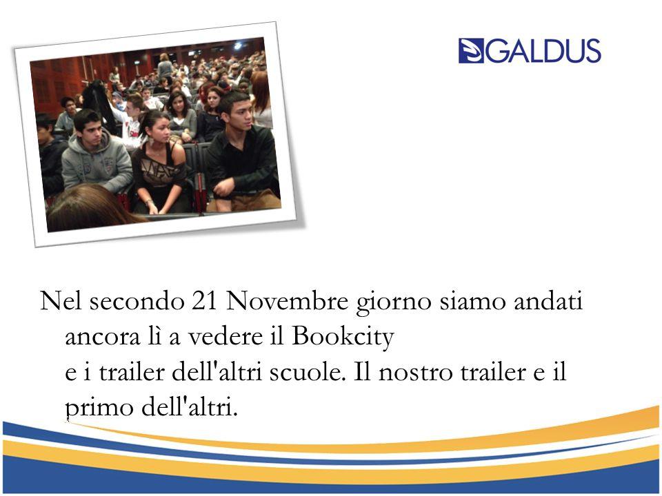 Nel secondo 21 Novembre giorno siamo andati ancora lì a vedere il Bookcity e i trailer dell'altri scuole. Il nostro trailer e il primo dell'altri.