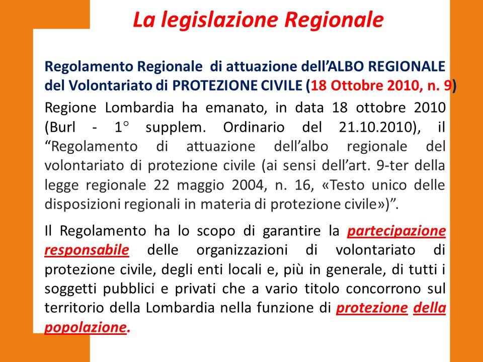 La legislazione Regionale Regolamento Regionale di attuazione dell'ALBO REGIONALE del Volontariato di PROTEZIONE CIVILE (18 Ottobre 2010, n. 9) Region