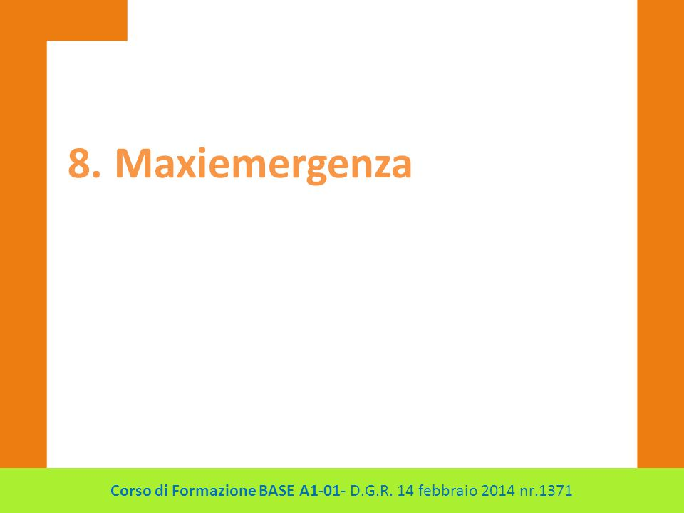 8. Maxiemergenza Corso di Formazione BASE A1-01- D.G.R. 14 febbraio 2014 nr.1371