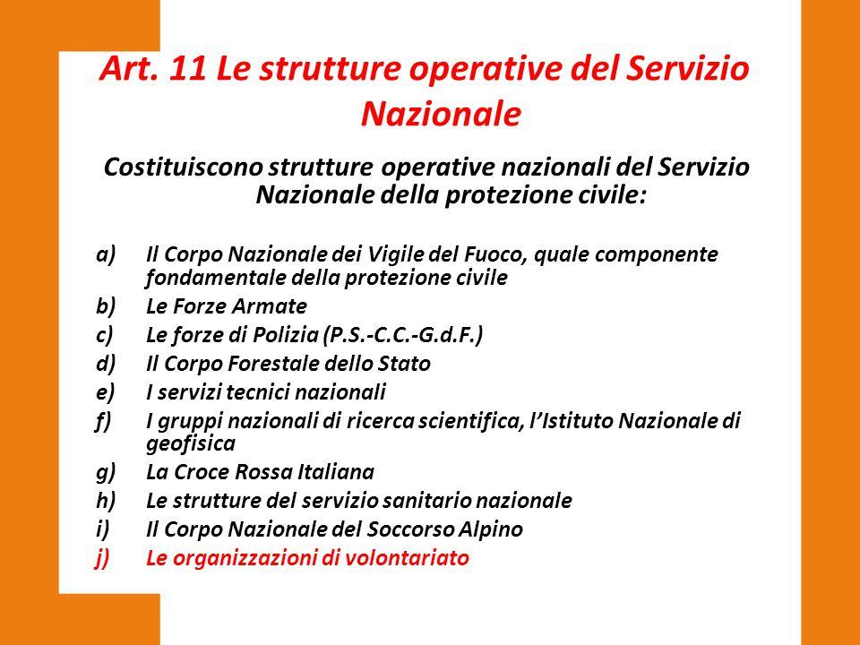 Art. 11 Le strutture operative del Servizio Nazionale Costituiscono strutture operative nazionali del Servizio Nazionale della protezione civile: a)Il