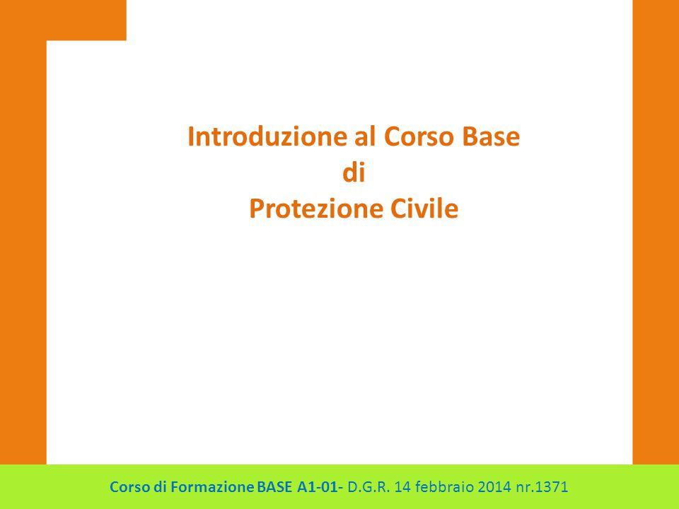 Introduzione al Corso Base di Protezione Civile Corso di Formazione BASE A1-01- D.G.R. 14 febbraio 2014 nr.1371