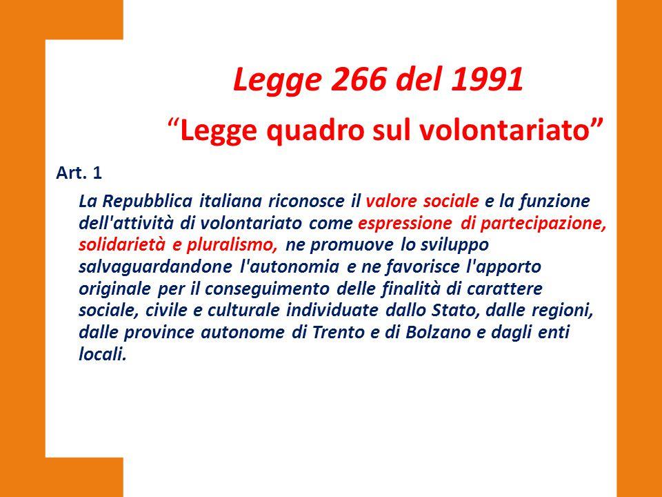 """""""Legge quadro sul volontariato"""" Legge 266 del 1991 Art. 1 La Repubblica italiana riconosce il valore sociale e la funzione dell'attività di volontaria"""