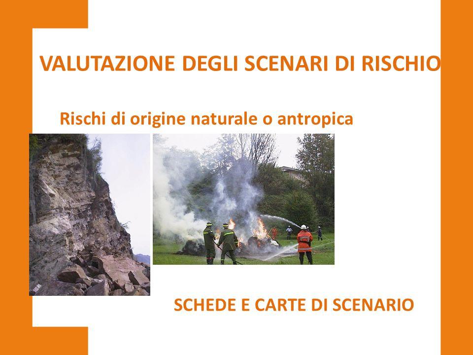 VALUTAZIONE DEGLI SCENARI DI RISCHIO Rischi di origine naturale o antropica SCHEDE E CARTE DI SCENARIO