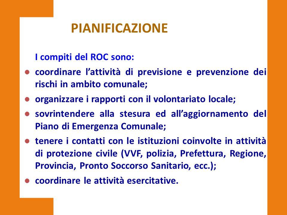 PIANIFICAZIONE I compiti del ROC sono: l coordinare l'attività di previsione e prevenzione dei rischi in ambito comunale; l organizzare i rapporti con