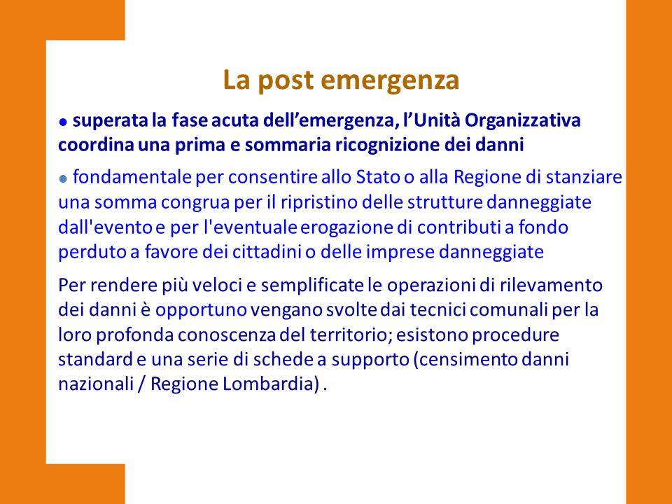 La post emergenza l superata la fase acuta dell'emergenza, l'Unità Organizzativa coordina una prima e sommaria ricognizione dei danni fondamentale per