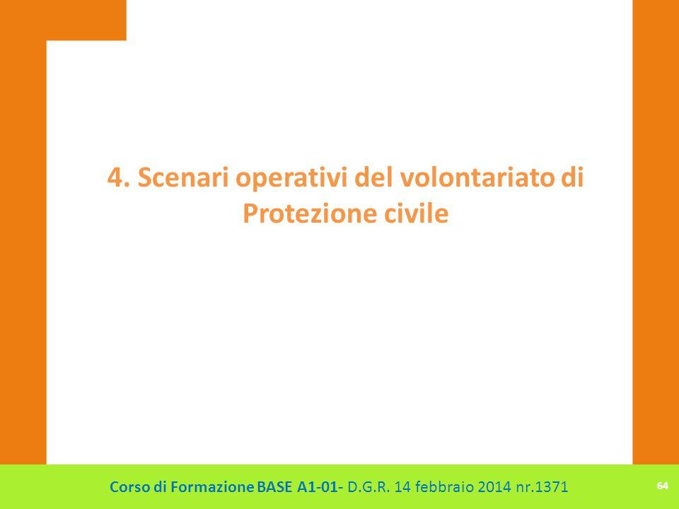 4. Scenari operativi del volontariato di Protezione civile Corso di Formazione BASE A1-01- D.G.R. 14 febbraio 2014 nr.1371 64