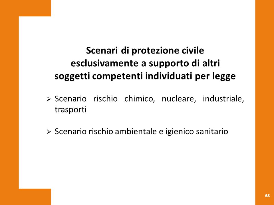 68 Scenari di protezione civile esclusivamente a supporto di altri soggetti competenti individuati per legge  Scenario rischio chimico, nucleare, ind