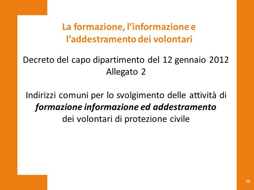 73 La formazione, l'informazione e l'addestramento dei volontari Decreto del capo dipartimento del 12 gennaio 2012 Allegato 2 Indirizzi comuni per lo