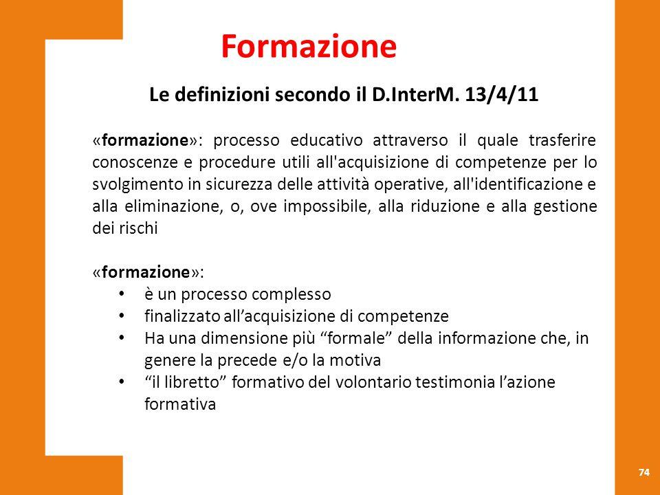 74 Le definizioni secondo il D.InterM. 13/4/11 «formazione»: processo educativo attraverso il quale trasferire conoscenze e procedure utili all'acquis