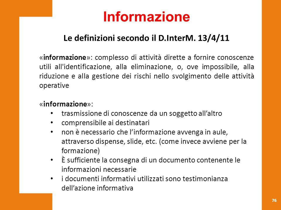 76 Le definizioni secondo il D.InterM. 13/4/11 «informazione»: complesso di attività dirette a fornire conoscenze utili all'identificazione, alla elim