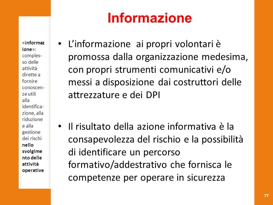 77 «informaz ione»: comples- so delle attività dirette a fornire conoscen- ze utili alla identifica- zione, alla riduzione e alla gestione dei rischi