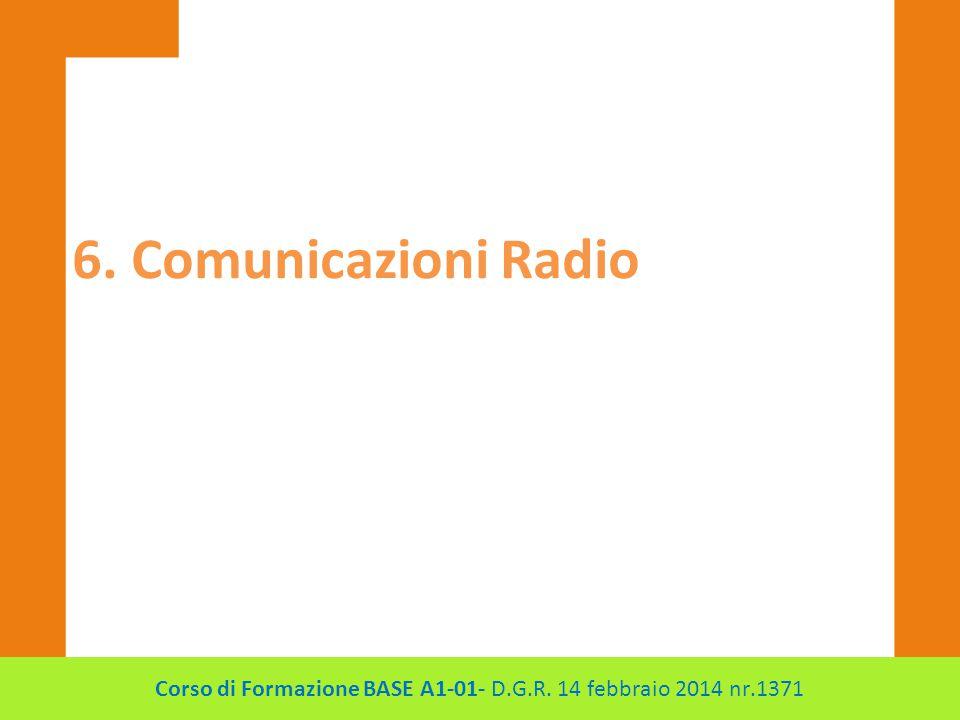 6. Comunicazioni Radio Corso di Formazione BASE A1-01- D.G.R. 14 febbraio 2014 nr.1371