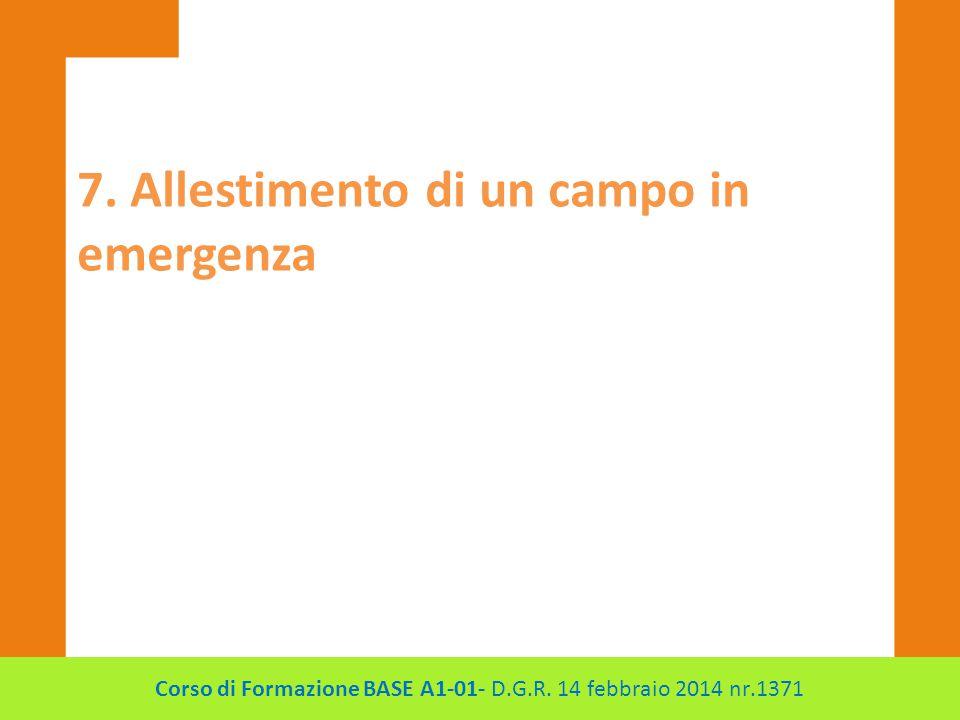 7. Allestimento di un campo in emergenza Corso di Formazione BASE A1-01- D.G.R. 14 febbraio 2014 nr.1371