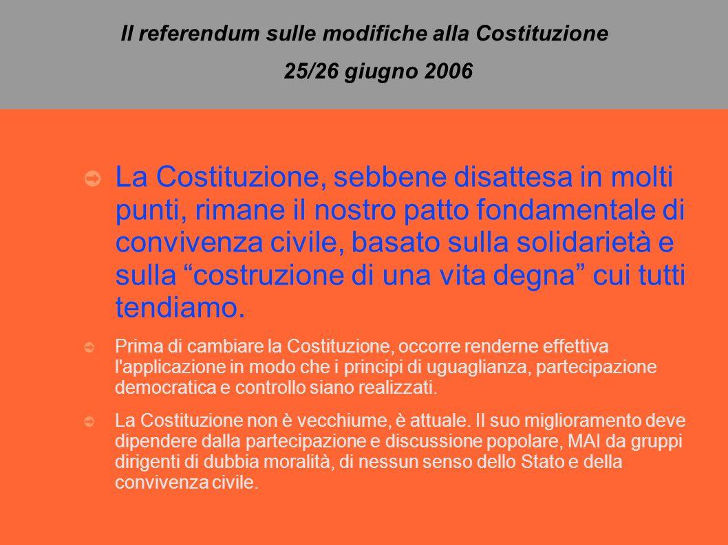 Il referendum sulle modifiche alla Costituzione 25/26 giugno 2006 ➲ La Costituzione, sebbene disattesa in molti punti, rimane il nostro patto fondamentale di convivenza civile, basato sulla solidarietà e sulla costruzione di una vita degna cui tutti tendiamo.