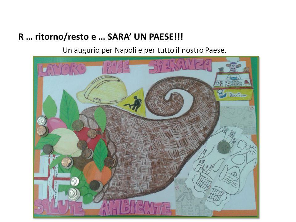 R … ritorno/resto e … SARA' UN PAESE!!! Un augurio per Napoli e per tutto il nostro Paese.