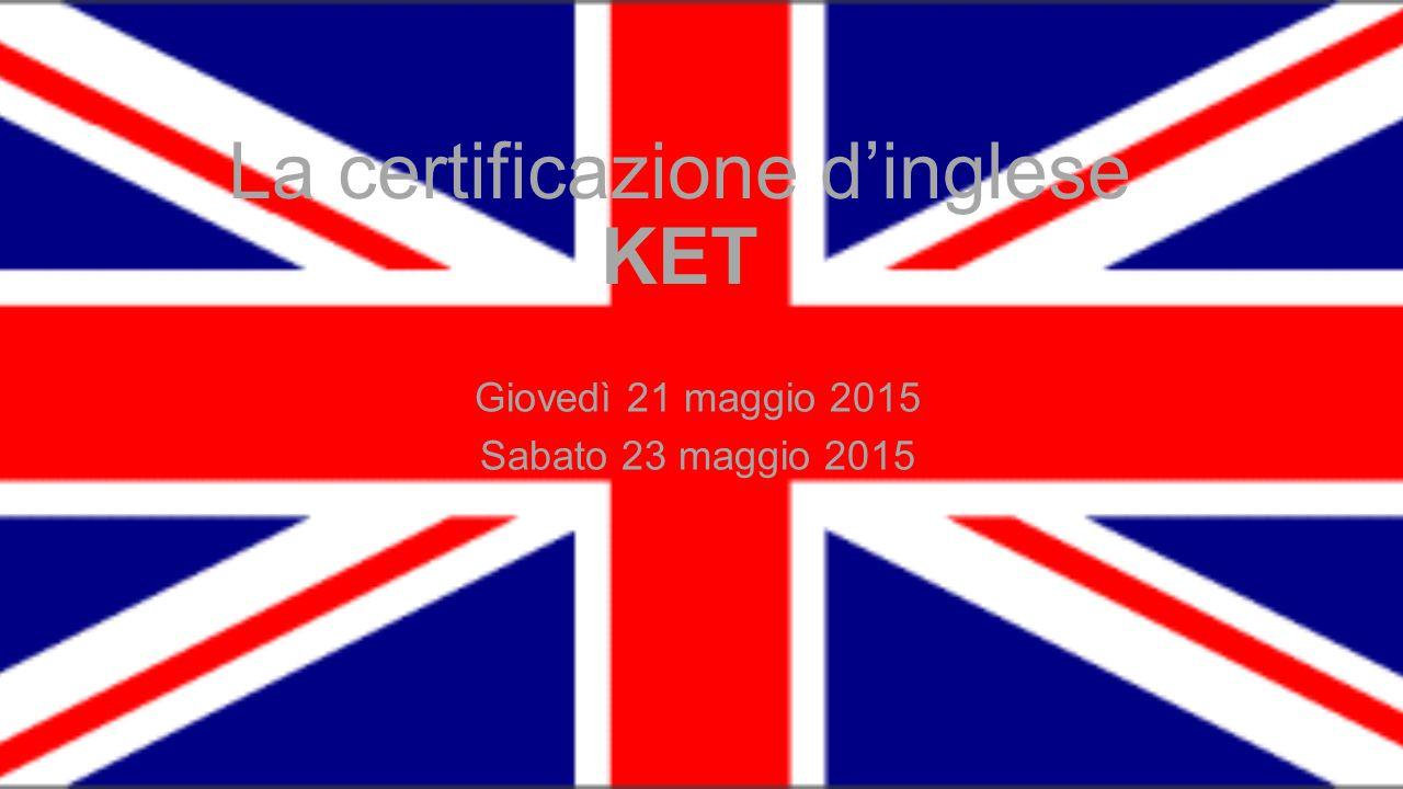 La certificazione d'inglese KET Giovedì 21 maggio 2015 Sabato 23 maggio 2015
