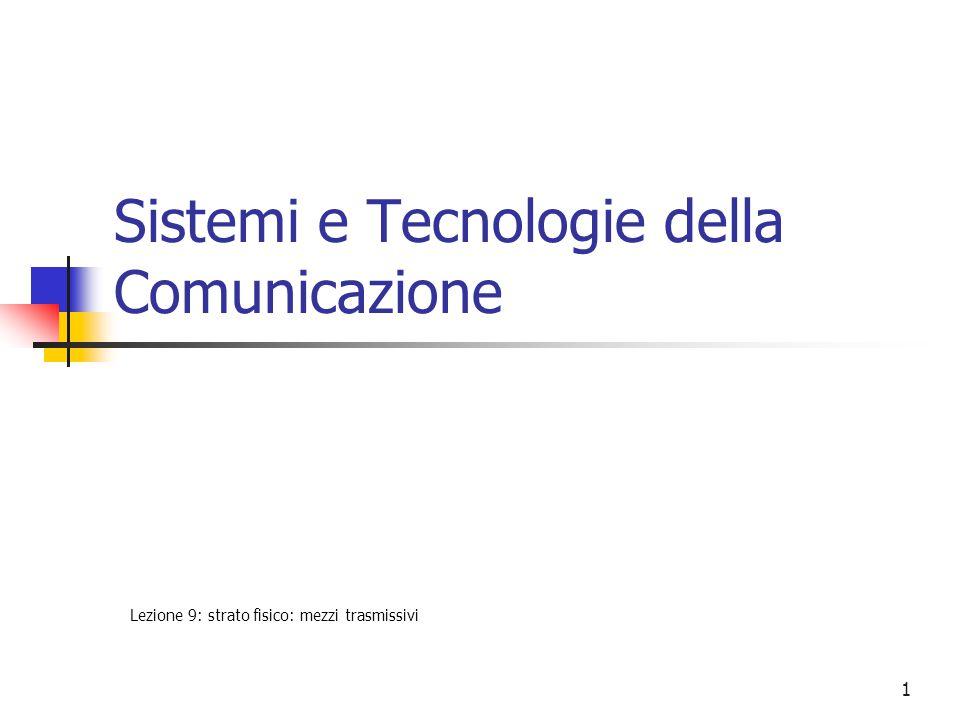 1 Sistemi e Tecnologie della Comunicazione Lezione 9: strato fisico: mezzi trasmissivi