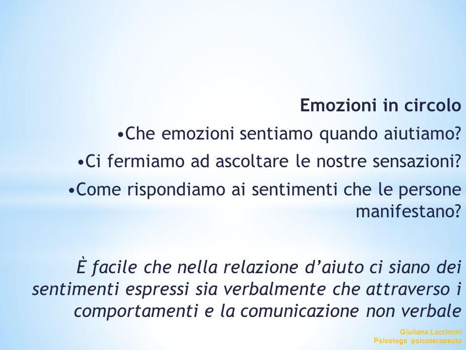 Emozioni in circolo Che emozioni sentiamo quando aiutiamo? Ci fermiamo ad ascoltare le nostre sensazioni? Come rispondiamo ai sentimenti che le person