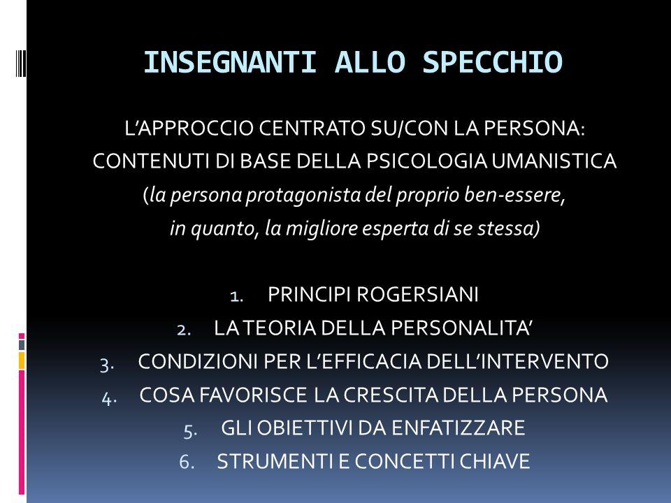 L'APPROCCIO CENTRATO SU/CON LA PERSONA: CONTENUTI DI BASE DELLA PSICOLOGIA UMANISTICA (la persona protagonista del proprio ben-essere, in quanto, la migliore esperta di se stessa) 1.