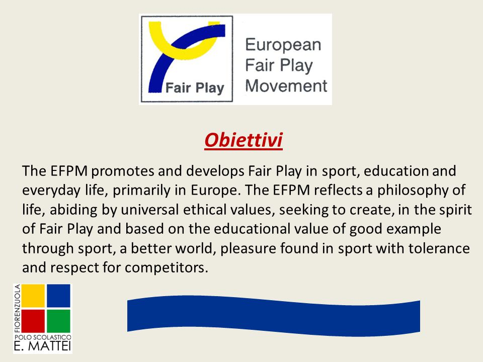 The EFPM promotes and develops Fair Play in sport, education and everyday life, primarily in Europe.