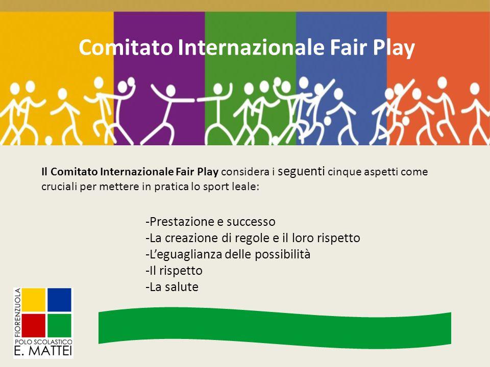 Comitato Internazionale Fair Play Il Comitato Internazionale Fair Play considera i seguenti cinque aspetti come cruciali per mettere in pratica lo spo