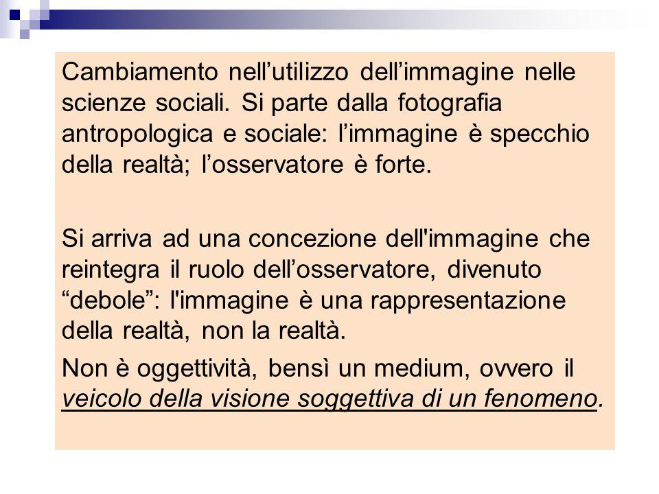 Cambiamento nell'utilizzo dell'immagine nelle scienze sociali. Si parte dalla fotografia antropologica e sociale: l'immagine è specchio della realtà;