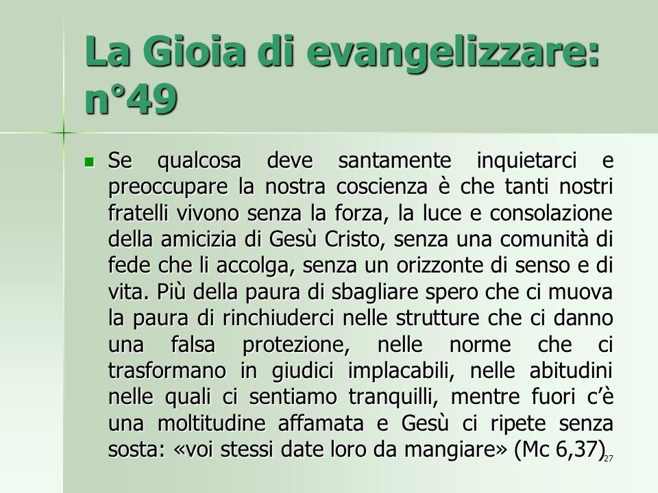 La Gioia di evangelizzare: n°49 Se qualcosa deve santamente inquietarci e preoccupare la nostra coscienza è che tanti nostri fratelli vivono senza la