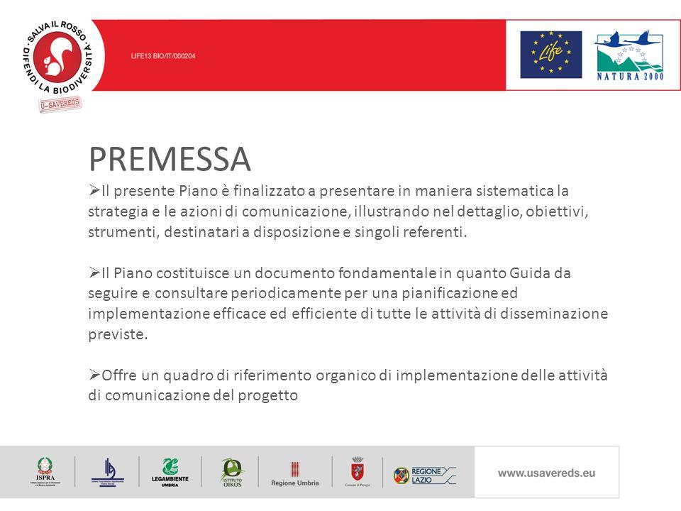 PREMESSA  Il presente Piano è finalizzato a presentare in maniera sistematica la strategia e le azioni di comunicazione, illustrando nel dettaglio, obiettivi, strumenti, destinatari a disposizione e singoli referenti.