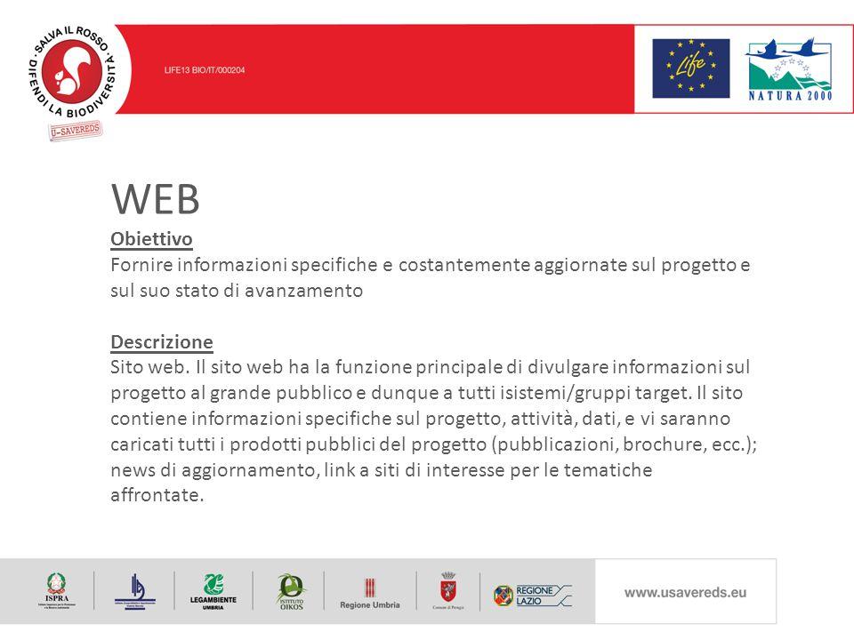 WEB Obiettivo Fornire informazioni specifiche e costantemente aggiornate sul progetto e sul suo stato di avanzamento Descrizione Sito web.