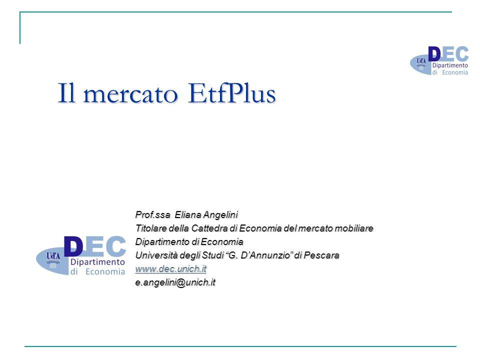 Il mercato EtfPlus Il mercato EtfPlus Prof.ssa Eliana Angelini Titolare della Cattedra di Economia del mercato mobiliare Dipartimento di Economia Univ