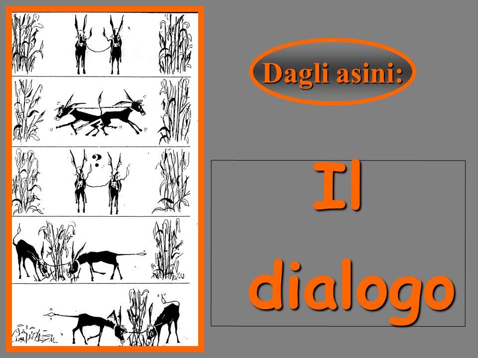 I l d i a l o g o Dagli asini: