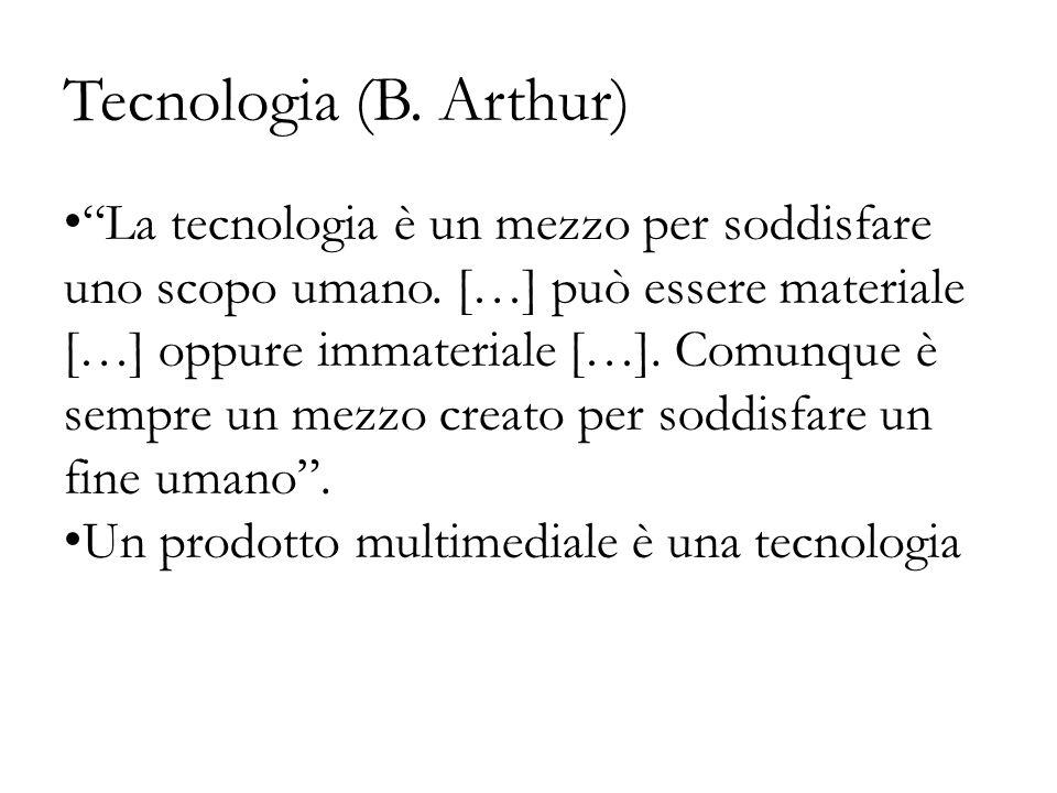 """Tecnologia (B. Arthur) """"La tecnologia è un mezzo per soddisfare uno scopo umano. […] può essere materiale […] oppure immateriale […]. Comunque è sempr"""