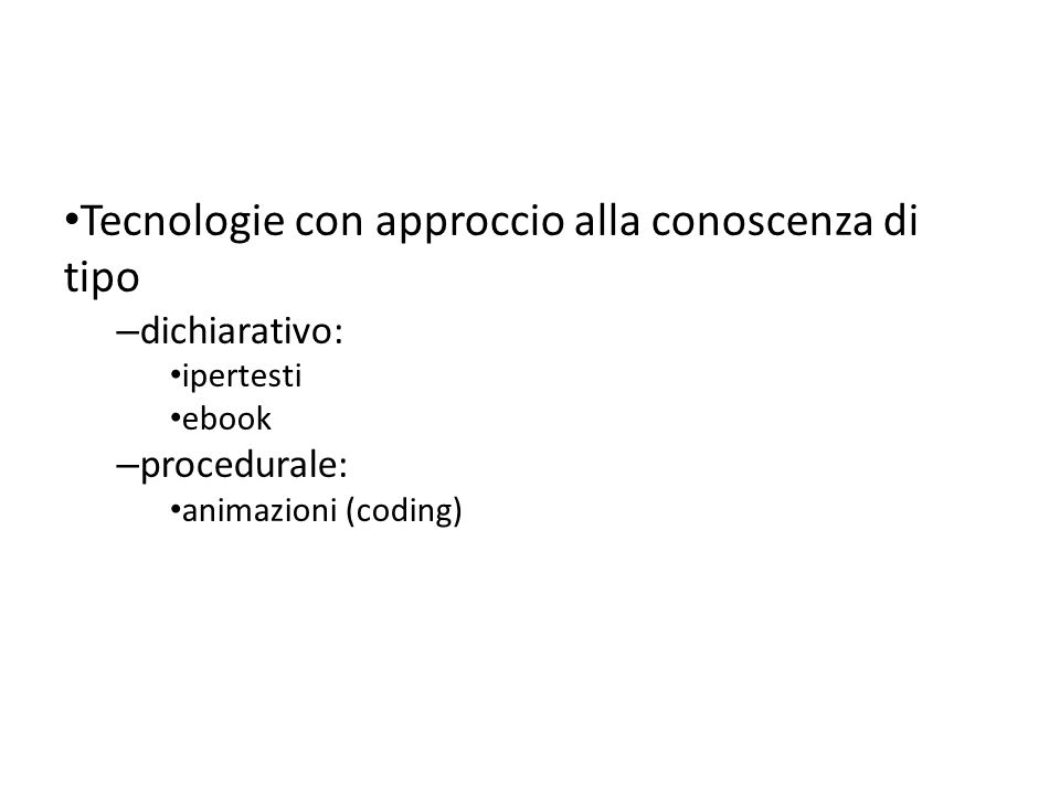 Tecnologie con approccio alla conoscenza di tipo – dichiarativo: ipertesti ebook – procedurale: animazioni (coding)