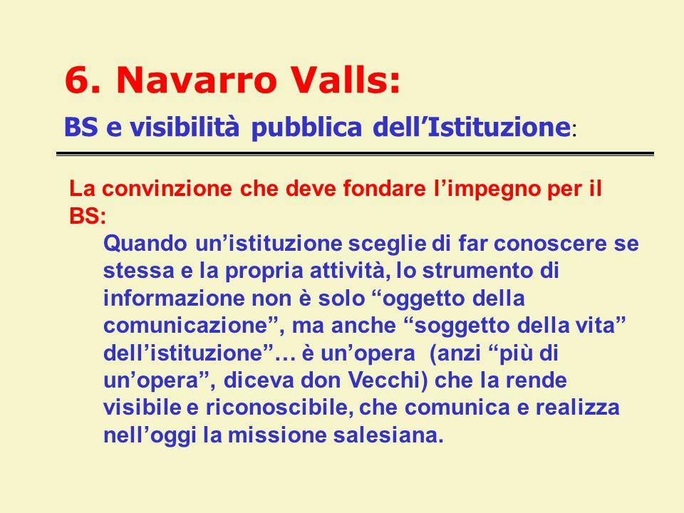 6. Navarro Valls: BS e visibilità pubblica dell'Istituzione : La convinzione che deve fondare l'impegno per il BS: Quando un'istituzione sceglie di fa