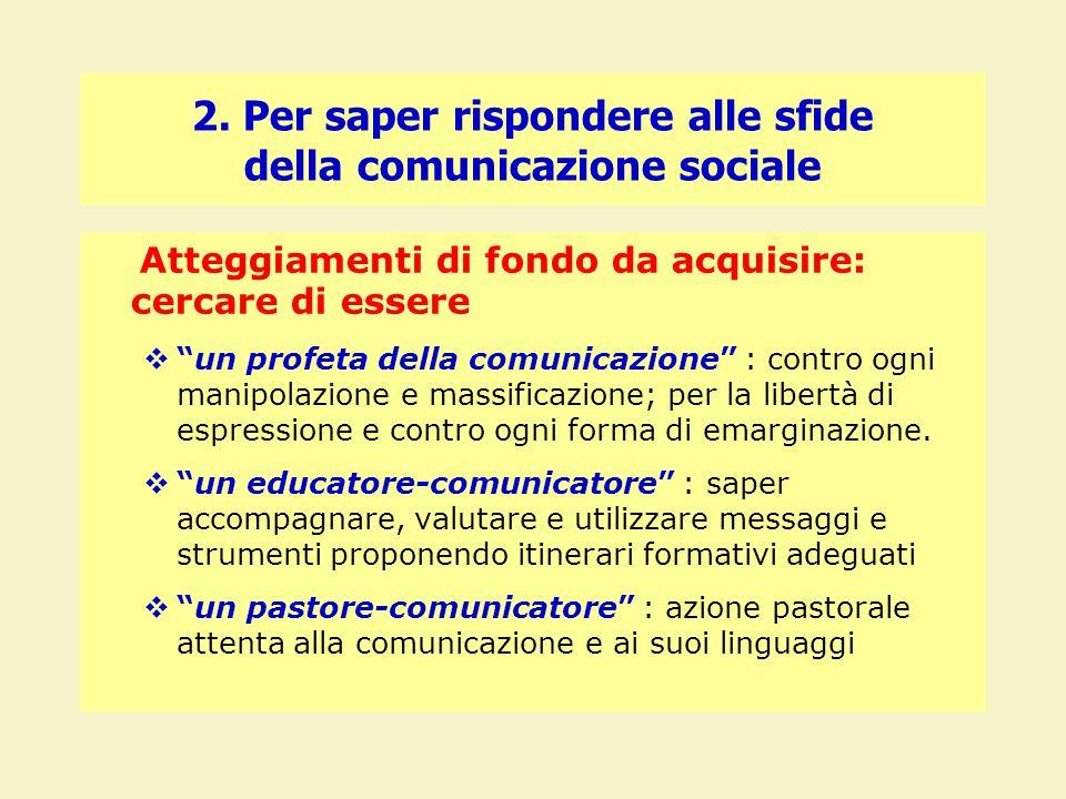 """2. Per saper rispondere alle sfide della comunicazione sociale Atteggiamenti di fondo da acquisire: cercare di essere  """"un profeta della comunicazion"""
