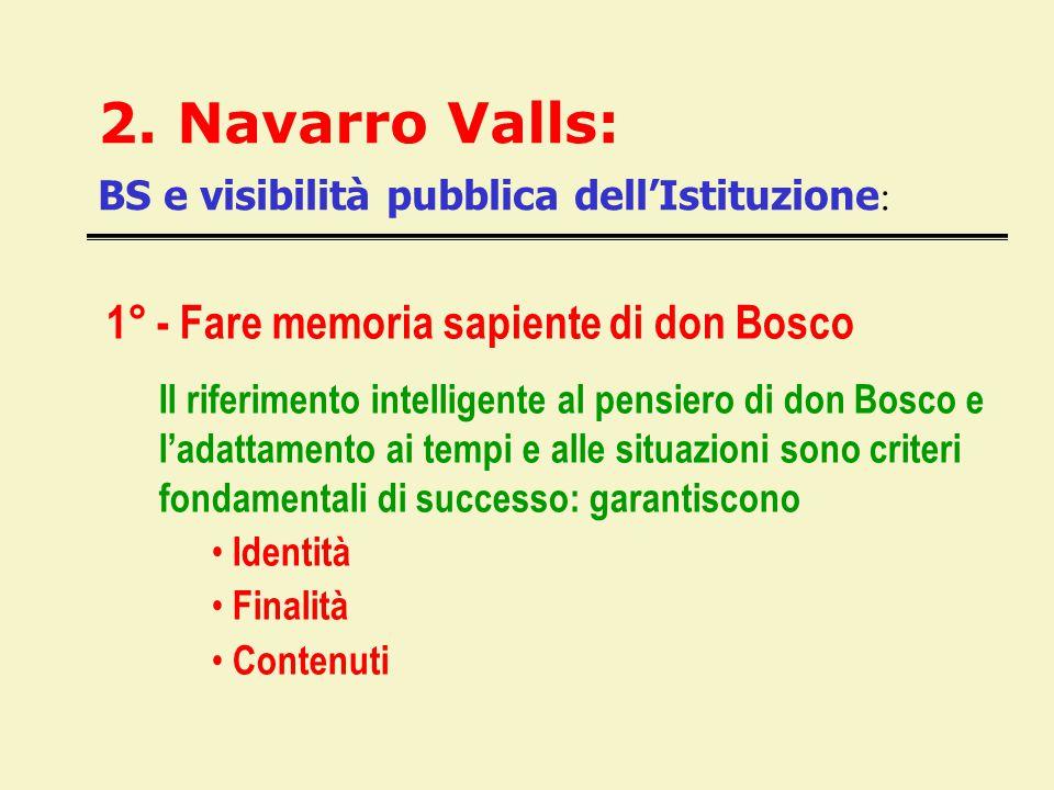 2. Navarro Valls: BS e visibilità pubblica dell'Istituzione : 1° - Fare memoria sapiente di don Bosco Il riferimento intelligente al pensiero di don B
