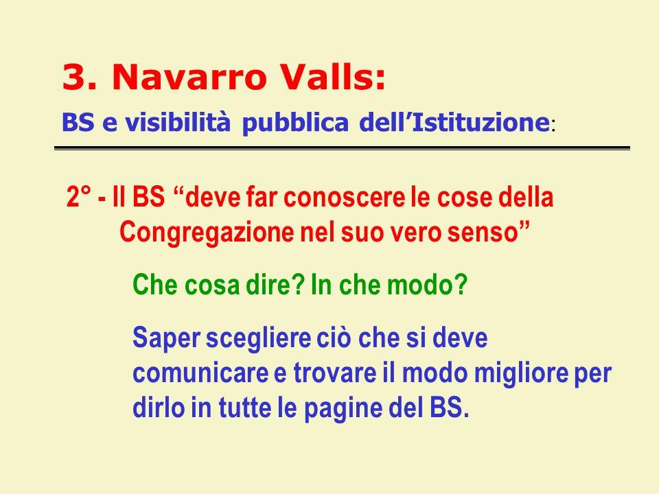 """3. Navarro Valls: BS e visibilità pubblica dell'Istituzione : 2° - Il BS """"deve far conoscere le cose della Congregazione nel suo vero senso"""" Che cosa"""