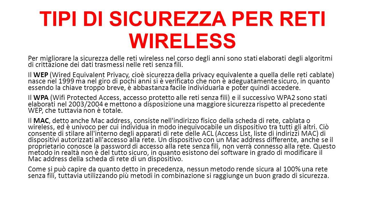 TIPI DI SICUREZZA PER RETI WIRELESS Per migliorare la sicurezza delle reti wireless nel corso degli anni sono stati elaborati degli algoritmi di critt