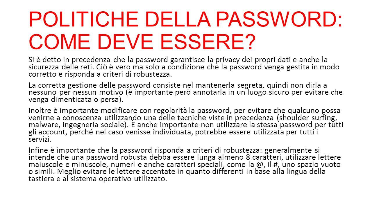 POLITICHE DELLA PASSWORD: COME DEVE ESSERE? Si è detto in precedenza che la password garantisce la privacy dei propri dati e anche la sicurezza delle