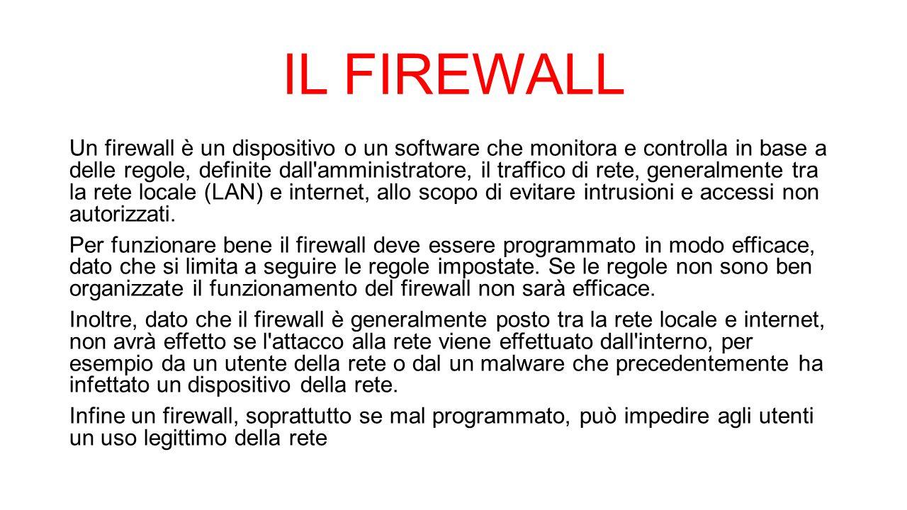 IL FIREWALL Un firewall è un dispositivo o un software che monitora e controlla in base a delle regole, definite dall'amministratore, il traffico di r