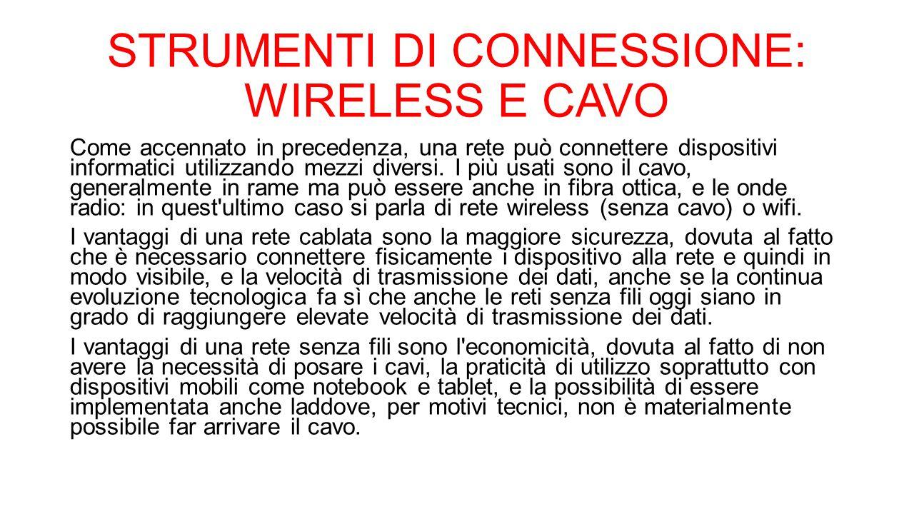 STRUMENTI DI CONNESSIONE: WIRELESS E CAVO Come accennato in precedenza, una rete può connettere dispositivi informatici utilizzando mezzi diversi. I p