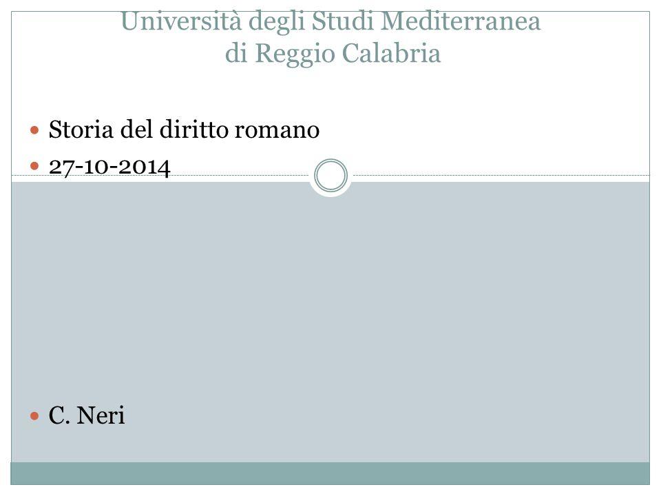 Università degli Studi Mediterranea di Reggio Calabria Storia del diritto romano 27-10-2014 C. Neri