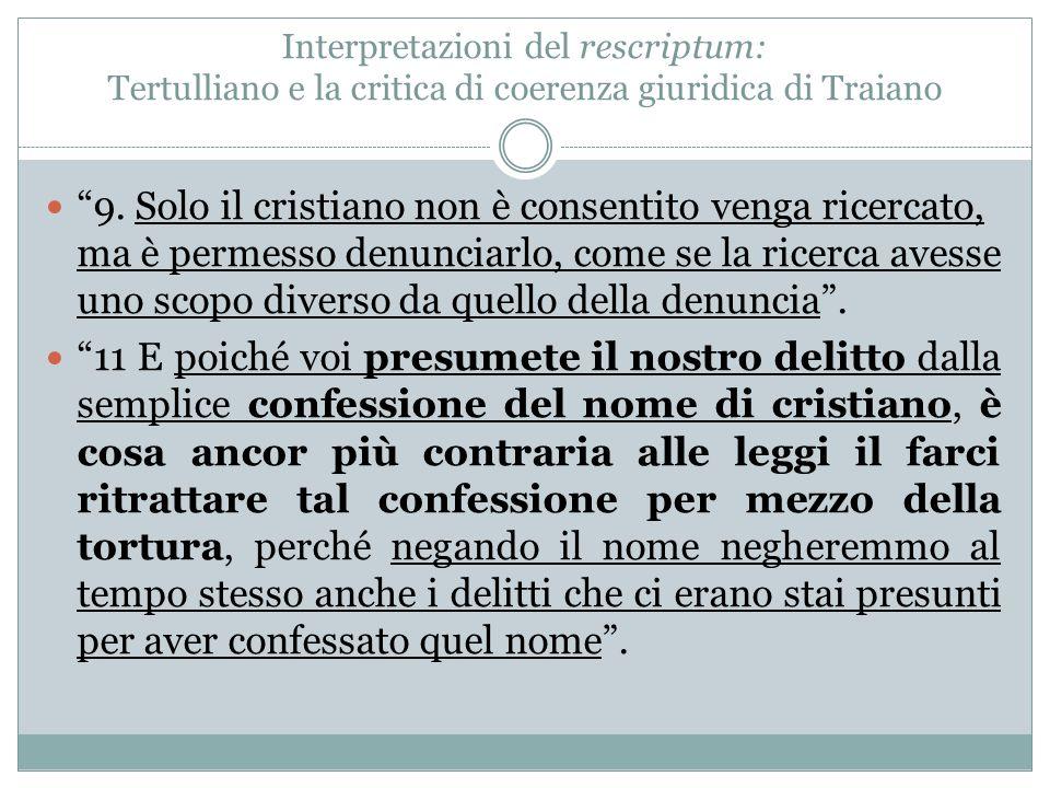 """Interpretazioni del rescriptum: Tertulliano e la critica di coerenza giuridica di Traiano """"9. Solo il cristiano non è consentito venga ricercato, ma è"""