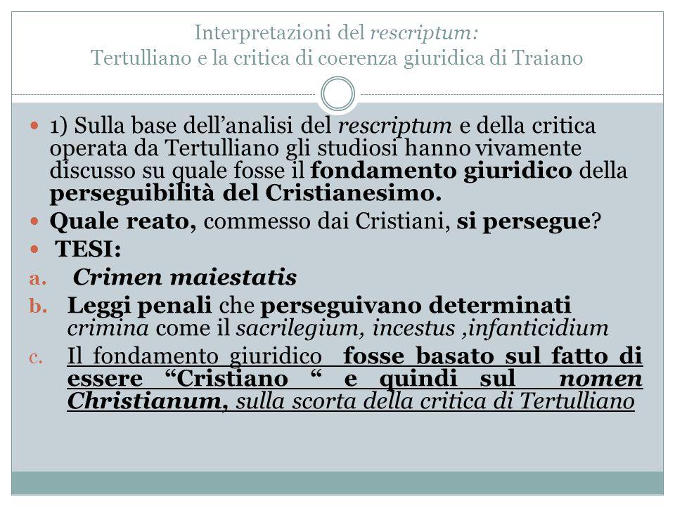 Interpretazioni del rescriptum: Tertulliano e la critica di coerenza giuridica di Traiano 1) Sulla base dell'analisi del rescriptum e della critica op