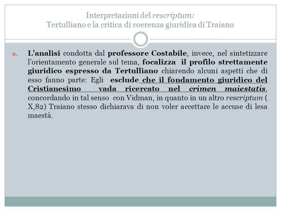 Interpretazioni del rescriptum: Tertulliano e la critica di coerenza giuridica di Traiano a. L'analisi condotta dal professore Costabile, invece, nel