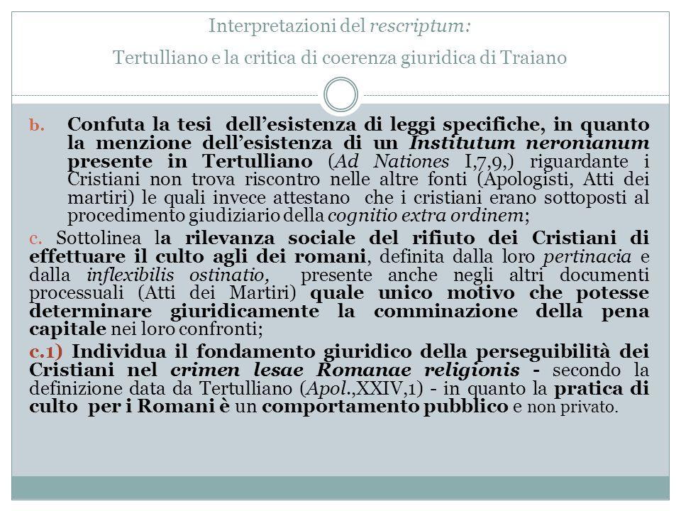 Interpretazioni del rescriptum: Tertulliano e la critica di coerenza giuridica di Traiano b. Confuta la tesi dell'esistenza di leggi specifiche, in qu