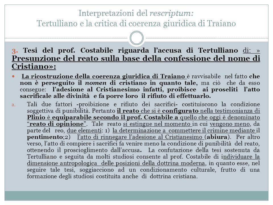 Interpretazioni del rescriptum: Tertulliano e la critica di coerenza giuridica di Traiano 3. Tesi del prof. Costabile riguarda l'accusa di Tertulliano