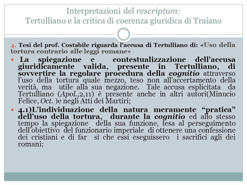 Interpretazioni del rescriptum: Tertulliano e la critica di coerenza giuridica di Traiano 4. Tesi del prof. Costabile riguarda l'accusa di Tertulliano