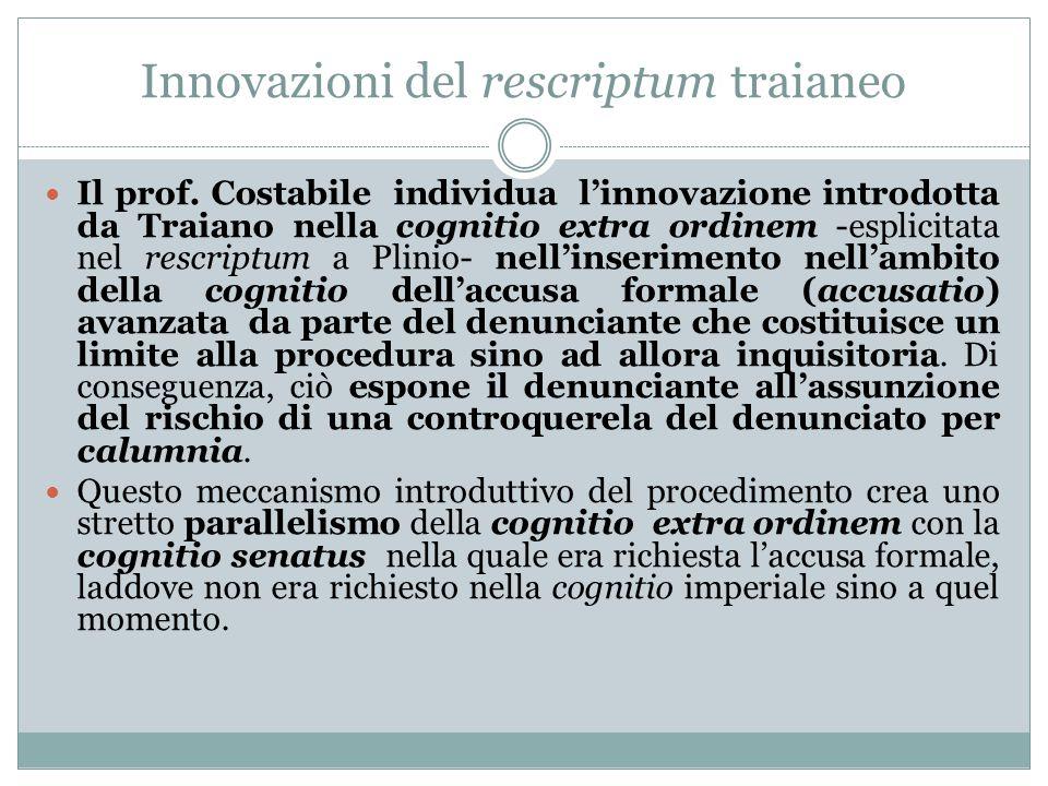 Innovazioni del rescriptum traianeo Il prof. Costabile individua l'innovazione introdotta da Traiano nella cognitio extra ordinem -esplicitata nel res